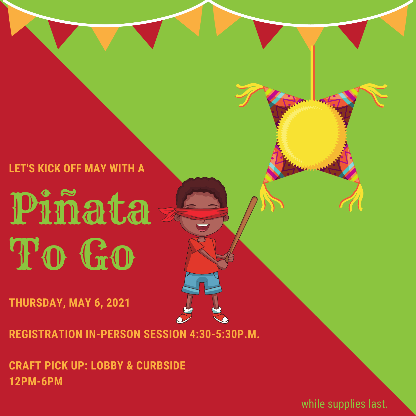 Pinata To Go, Thursday May 6th, 2021. Registration 4:30PM to 5:30PM, Pickup 12PM to 6PM